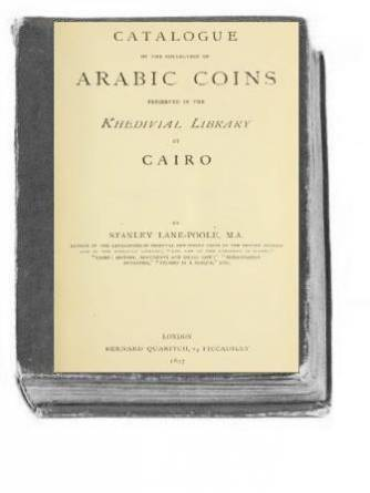 Stanley Lane-Poole - Catalogue of the collection of Arabic coins at Cairo - Каталог коллекции арабских монет в Каире. 1897г.