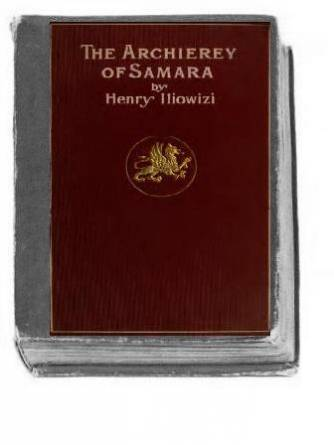 Iliowizi H. - The Archierey of Samara. A semi- historic Romance of Russian life. 1903г.